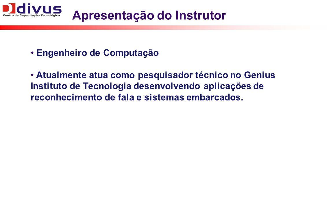 Apresentação do Instrutor Engenheiro de Computação Atualmente atua como pesquisador técnico no Genius Instituto de Tecnologia desenvolvendo aplicações de reconhecimento de fala e sistemas embarcados.
