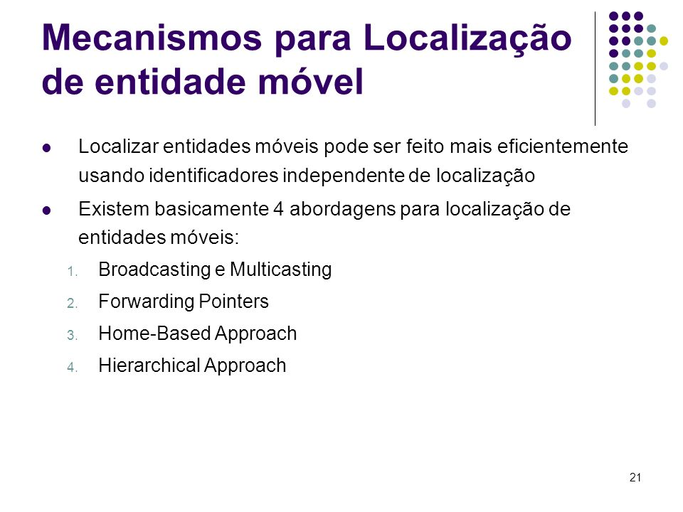 21 Mecanismos para Localização de entidade móvel Localizar entidades móveis pode ser feito mais eficientemente usando identificadores independente de