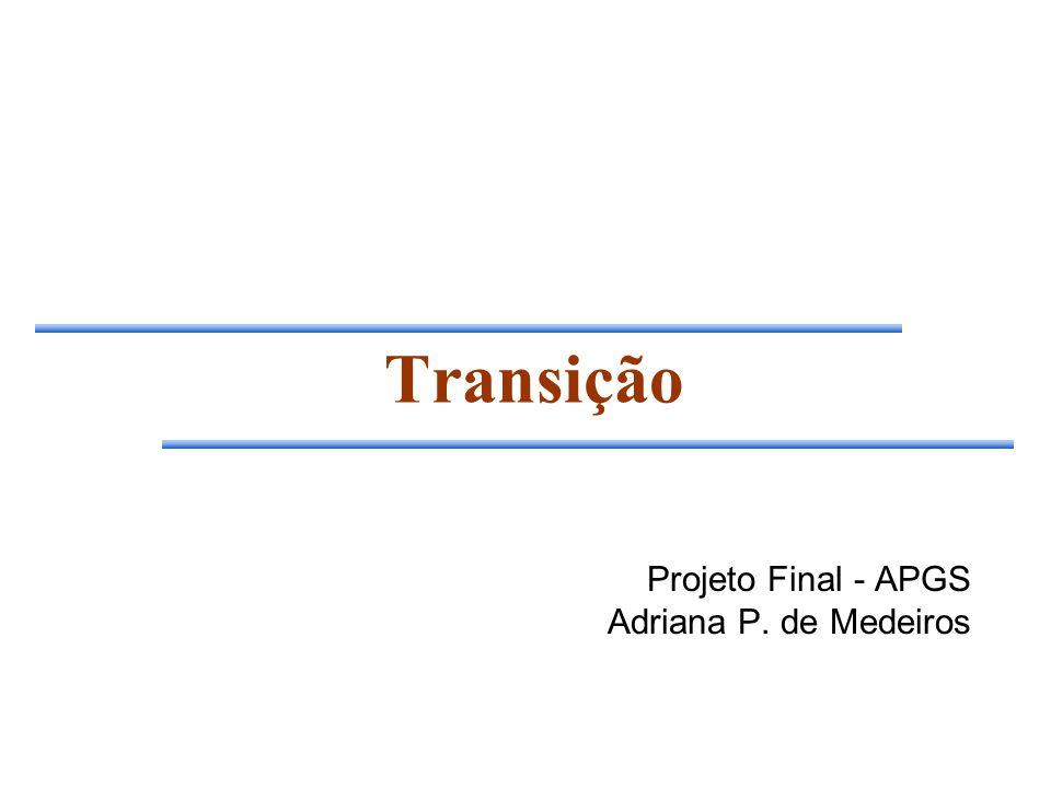 Transição Projeto Final - APGS Adriana P. de Medeiros