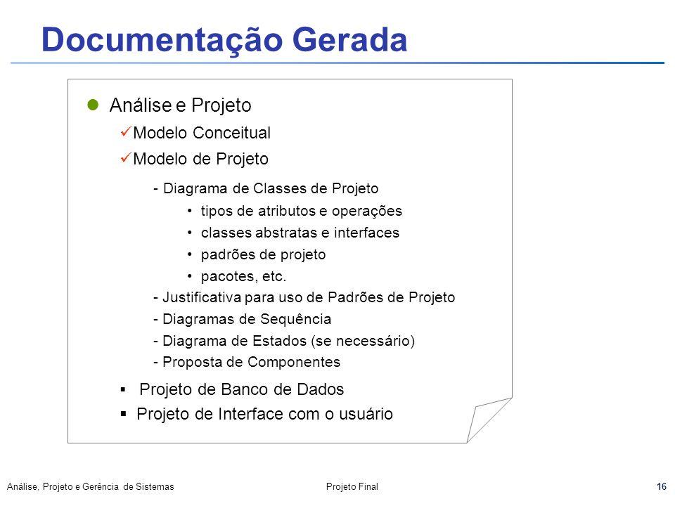 16 Análise, Projeto e Gerência de SistemasProjeto Final Documentação Gerada Análise e Projeto Modelo Conceitual Modelo de Projeto - Diagrama de Classe