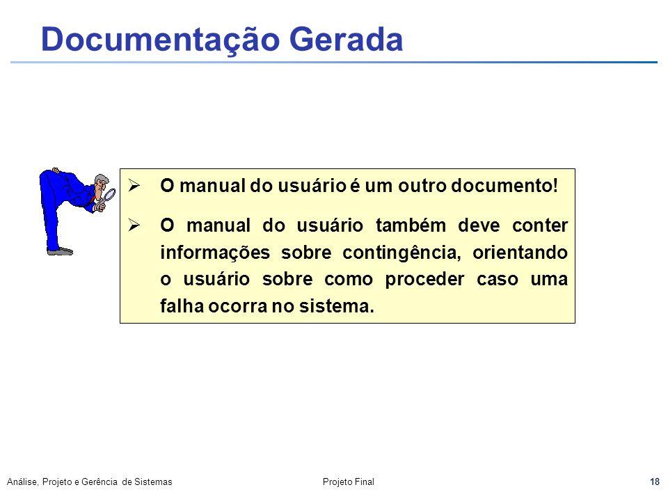 18 Análise, Projeto e Gerência de SistemasProjeto Final Documentação Gerada O manual do usuário é um outro documento! O manual do usuário também deve