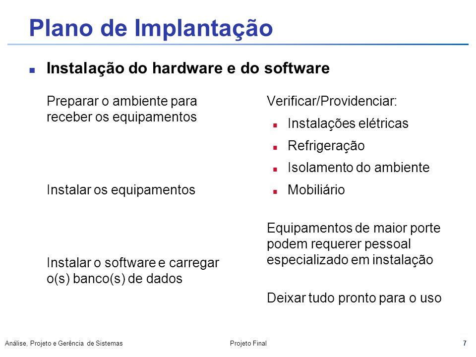 7 Análise, Projeto e Gerência de SistemasProjeto Final Plano de Implantação Preparar o ambiente para receber os equipamentos Instalar os equipamentos