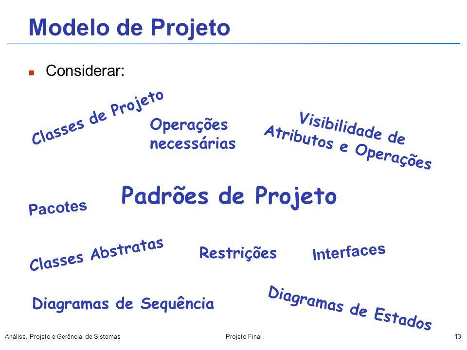13 Análise, Projeto e Gerência de SistemasProjeto Final Modelo de Projeto Considerar: Classes Abstratas Interfaces Padrões de Projeto Visibilidade de