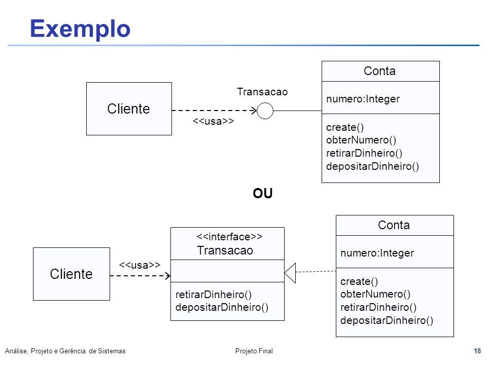 18 Análise, Projeto e Gerência de SistemasProjeto Final Exemplo Cliente Transacao > Transacao retirarDinheiro() depositarDinheiro() Conta create() obt