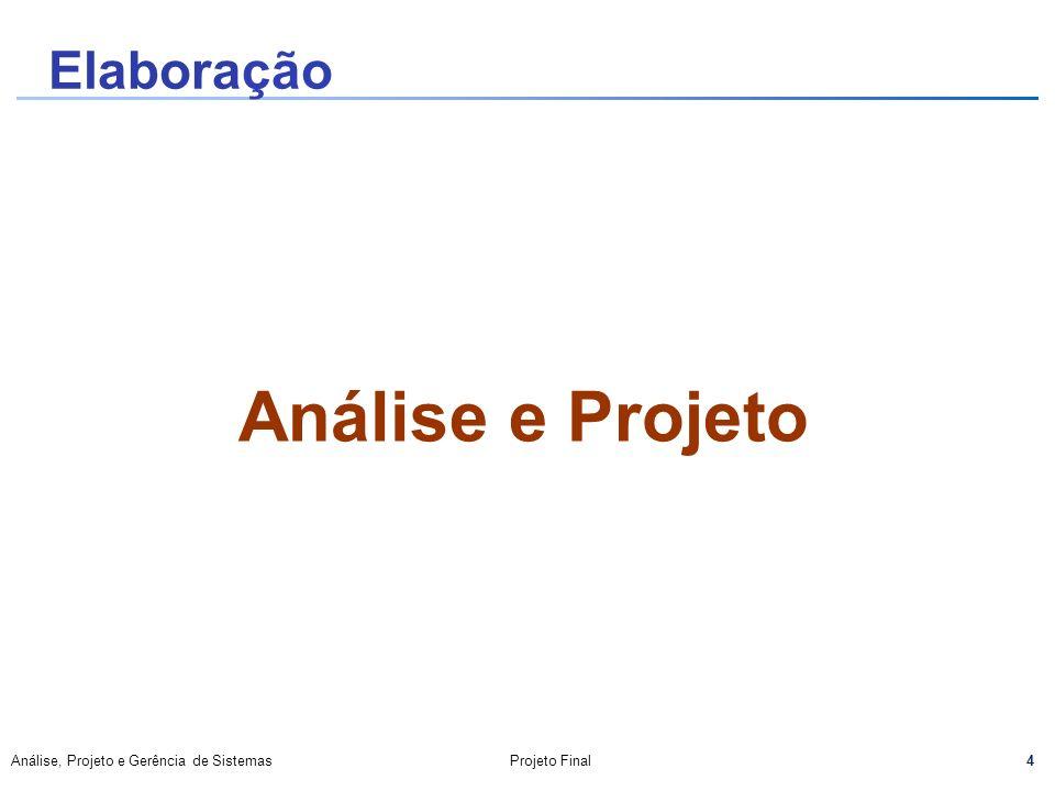 4 Análise, Projeto e Gerência de SistemasProjeto Final Análise e Projeto Elaboração