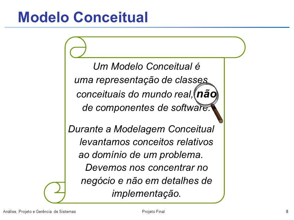 8 Análise, Projeto e Gerência de SistemasProjeto Final Modelo Conceitual Um Modelo Conceitual é uma representação de classes conceituais do mundo real