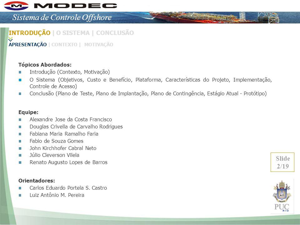 Slide 13/19 INTRODUÇÃO |O SISTEMA |CONCLUSÃO OBJETIVO | CUSTO E BENEFÍCIO|PLATAFORMA | PROJETO |IMPLEMENTAÇÃO |CONTROLE DE ACESSO Singleton Façade State Funcionário, Exame e Treinamento Façade Comunicação entre camadas de Visão e Modelo Observer Lembretes Composite Back Padrões Utilizados Sistema de Controle Offshore
