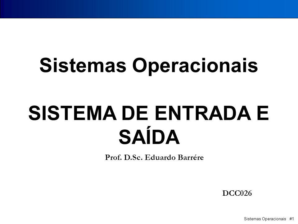 Sistemas Operacionais #1 Pontifícia Universidade Católica PUC - Minas Poços de Caldas Sistemas Operacionais SISTEMA DE ENTRADA E SAÍDA Prof. D.Sc. Edu