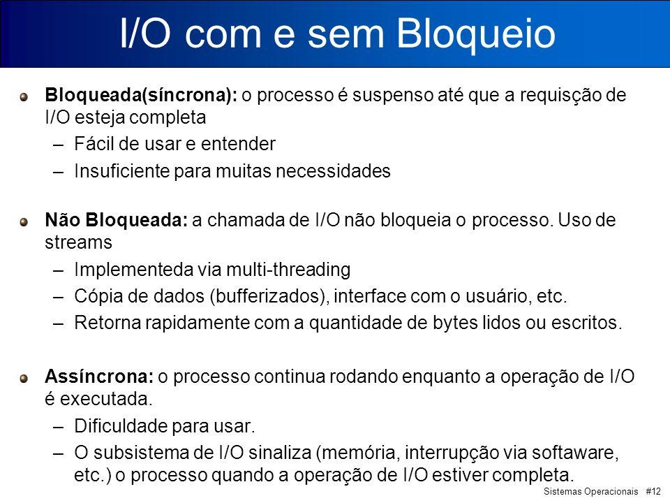 Sistemas Operacionais #12 I/O com e sem Bloqueio Bloqueada(síncrona): o processo é suspenso até que a requisção de I/O esteja completa –Fácil de usar