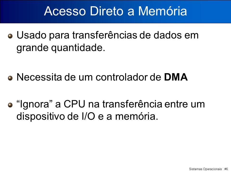 Sistemas Operacionais #6 Usado para transferências de dados em grande quantidade. Necessita de um controlador de DMA Ignora a CPU na transferência ent