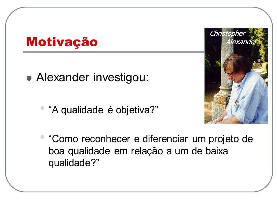 Motivação Alexander investigou: A qualidade é objetiva? Como reconhecer e diferenciar um projeto de boa qualidade em relação a um de baixa qualidade?