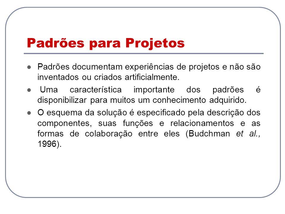Padrões para Projetos Padrões documentam experiências de projetos e não são inventados ou criados artificialmente. Uma característica importante dos p