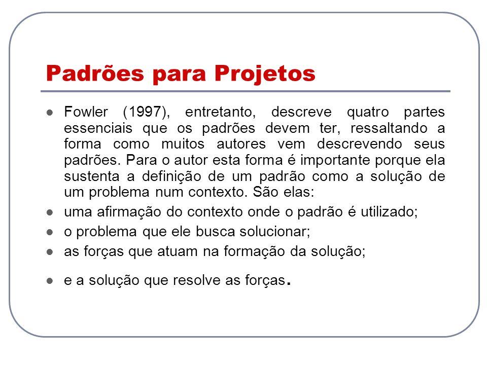 Padrões para Projetos Fowler (1997), entretanto, descreve quatro partes essenciais que os padrões devem ter, ressaltando a forma como muitos autores v
