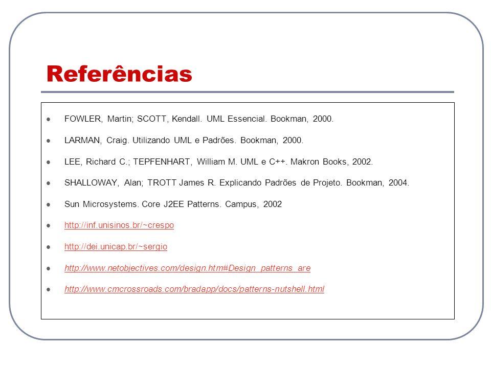 Referências FOWLER, Martin; SCOTT, Kendall. UML Essencial. Bookman, 2000. LARMAN, Craig. Utilizando UML e Padrões. Bookman, 2000. LEE, Richard C.; TEP