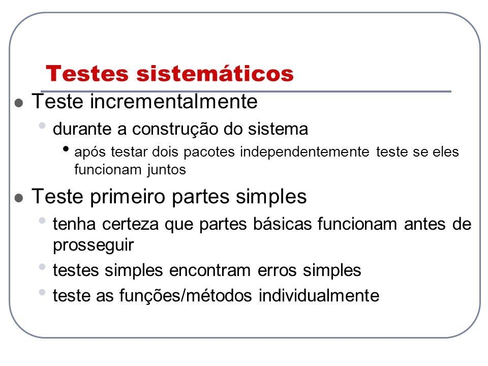 Testes sistemáticos Teste incrementalmente durante a construção do sistema após testar dois pacotes independentemente teste se eles funcionam juntos T