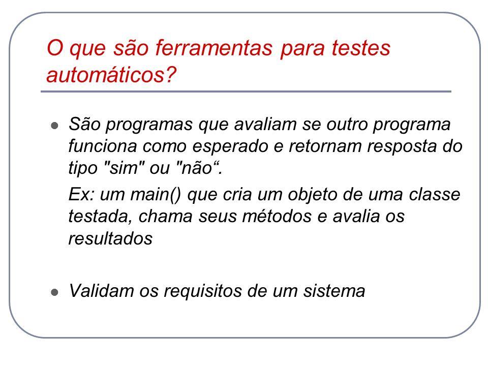 O que são ferramentas para testes automáticos? São programas que avaliam se outro programa funciona como esperado e retornam resposta do tipo