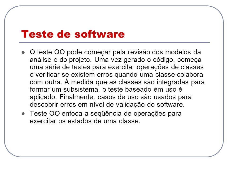 Teste de software O teste OO pode começar pela revisão dos modelos da análise e do projeto. Uma vez gerado o código, começa uma série de testes para e