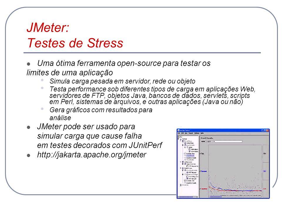 JMeter: Testes de Stress Uma ótima ferramenta open-source para testar os limites de uma aplicação Simula carga pesada em servidor, rede ou objeto Test