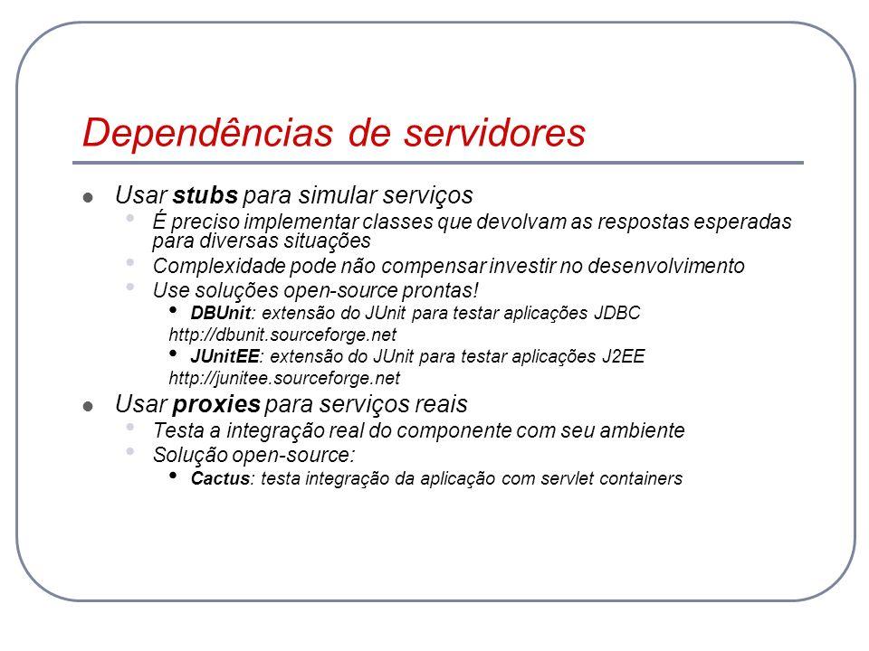 Dependências de servidores Usar stubs para simular serviços É preciso implementar classes que devolvam as respostas esperadas para diversas situações