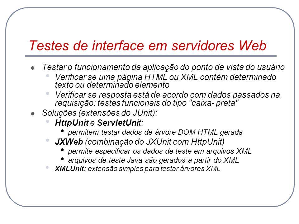Testes de interface em servidores Web Testar o funcionamento da aplicação do ponto de vista do usuário Verificar se uma página HTML ou XML contém dete