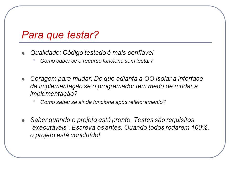 Automação de testes Testes manuais tediosos, não confiáveis Testes automatizados devem ser facilmente executáveis