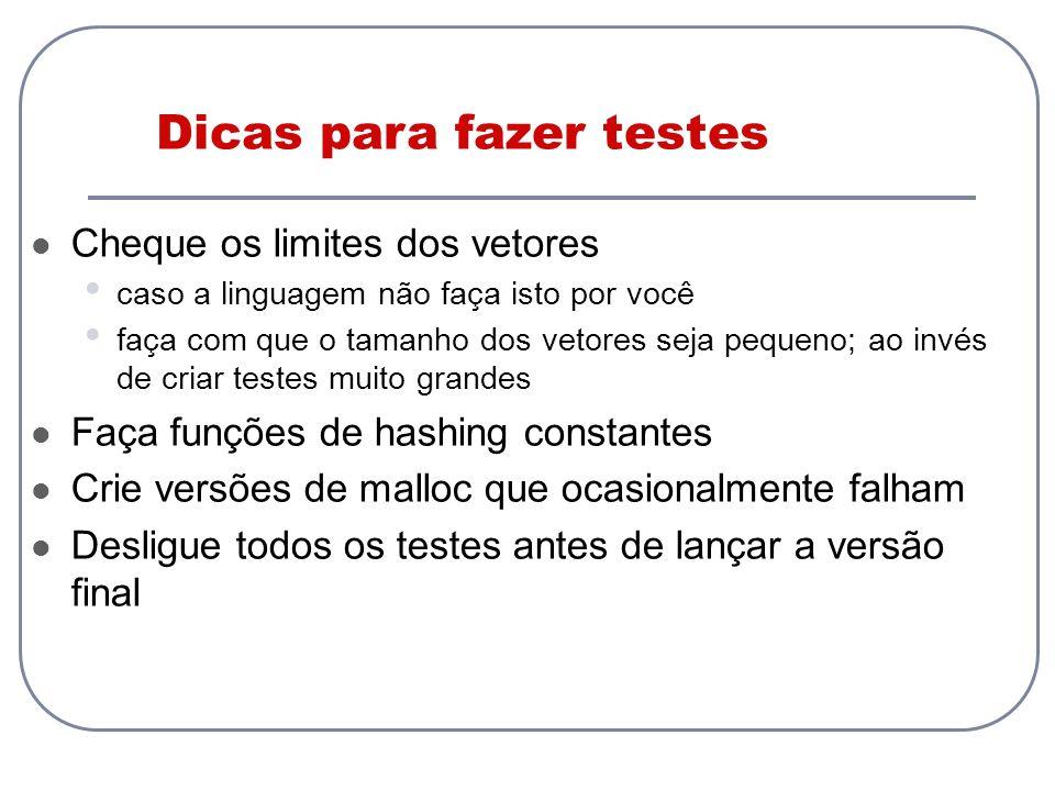 Dicas para fazer testes Cheque os limites dos vetores caso a linguagem não faça isto por você faça com que o tamanho dos vetores seja pequeno; ao invé