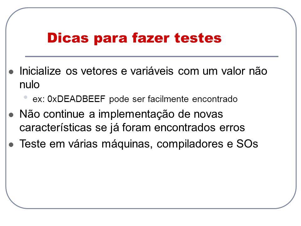 Dicas para fazer testes Inicialize os vetores e variáveis com um valor não nulo ex: 0xDEADBEEF pode ser facilmente encontrado Não continue a implement