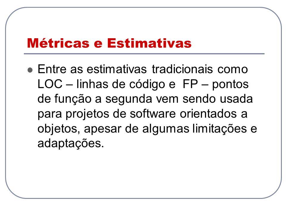 Métricas e Estimativas Entre as estimativas tradicionais como LOC – linhas de código e FP – pontos de função a segunda vem sendo usada para projetos d
