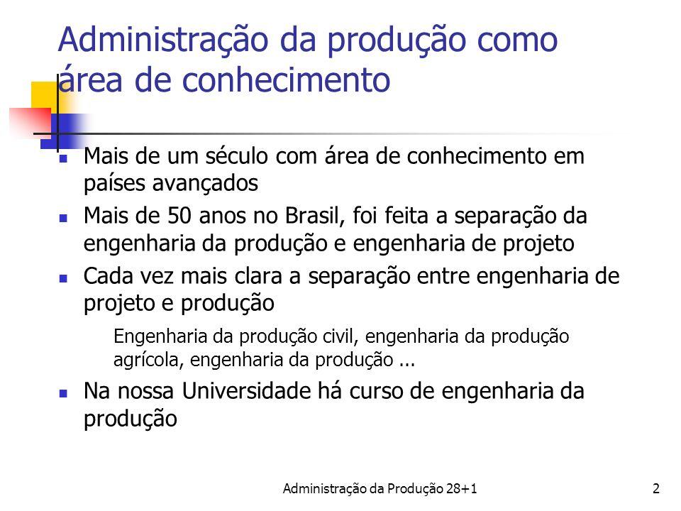 Administração da produção como área de conhecimento Mais de um século com área de conhecimento em países avançados Mais de 50 anos no Brasil, foi feit