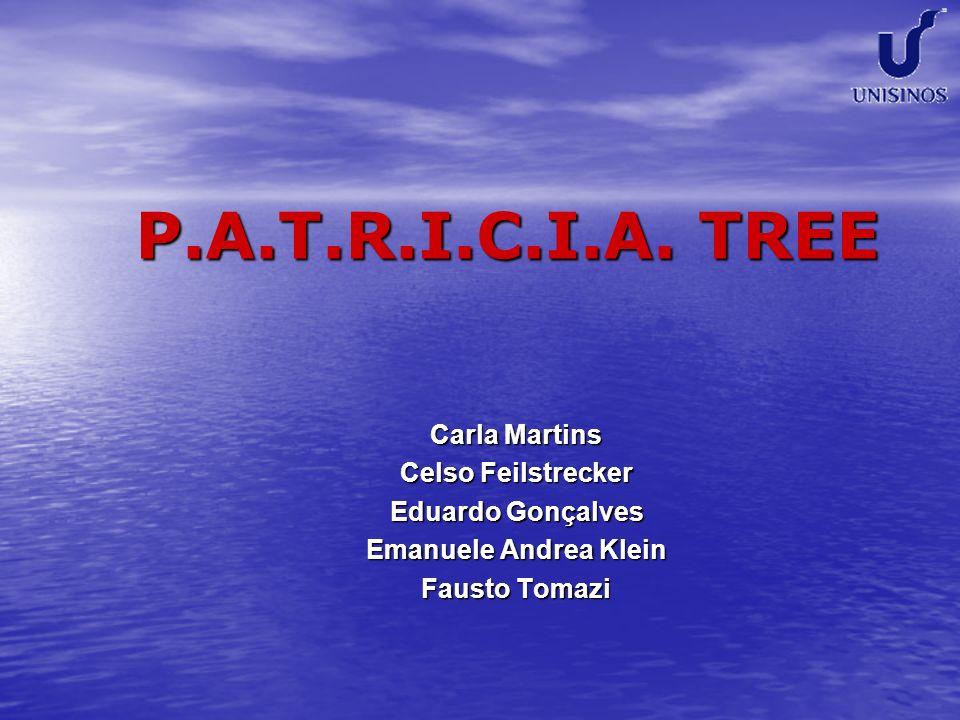 P.A.T.R.I.C.I.A. TREE Carla Martins Celso Feilstrecker Eduardo Gonçalves Emanuele Andrea Klein Fausto Tomazi