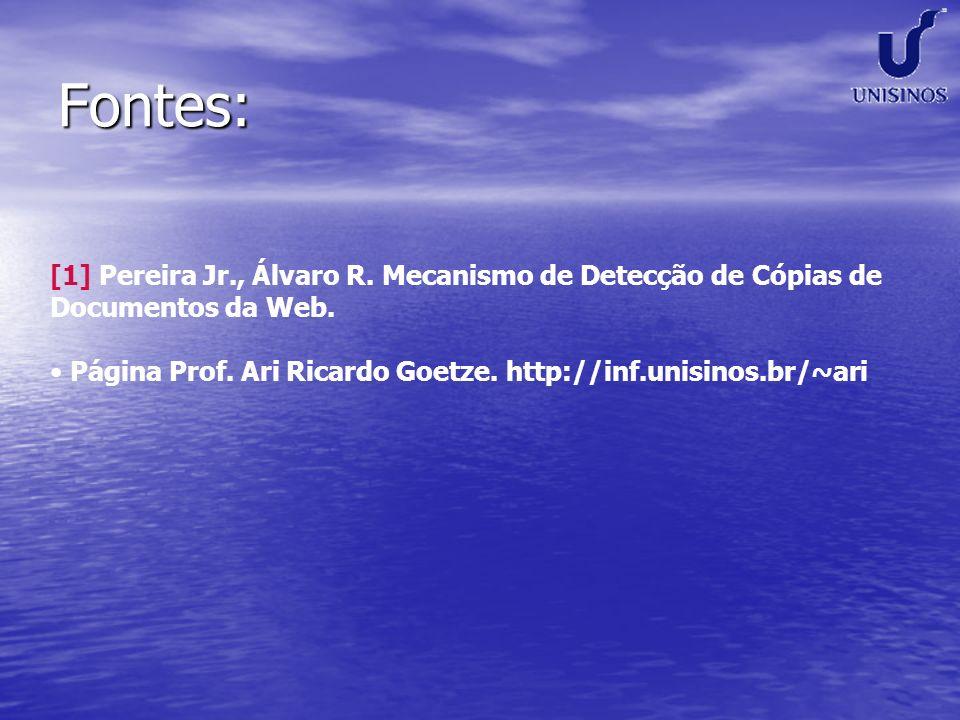 Fontes: [1] Pereira Jr., Álvaro R. Mecanismo de Detecção de Cópias de Documentos da Web. Página Prof. Ari Ricardo Goetze. http://inf.unisinos.br/~ari