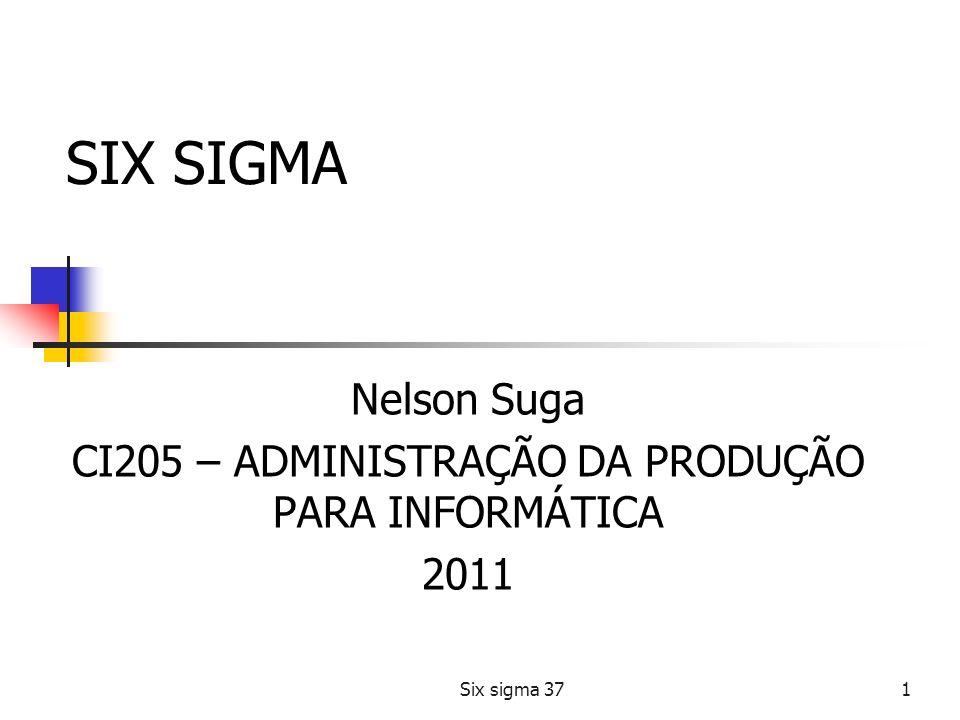 Six sigma 371 SIX SIGMA Nelson Suga CI205 – ADMINISTRAÇÃO DA PRODUÇÃO PARA INFORMÁTICA 2011