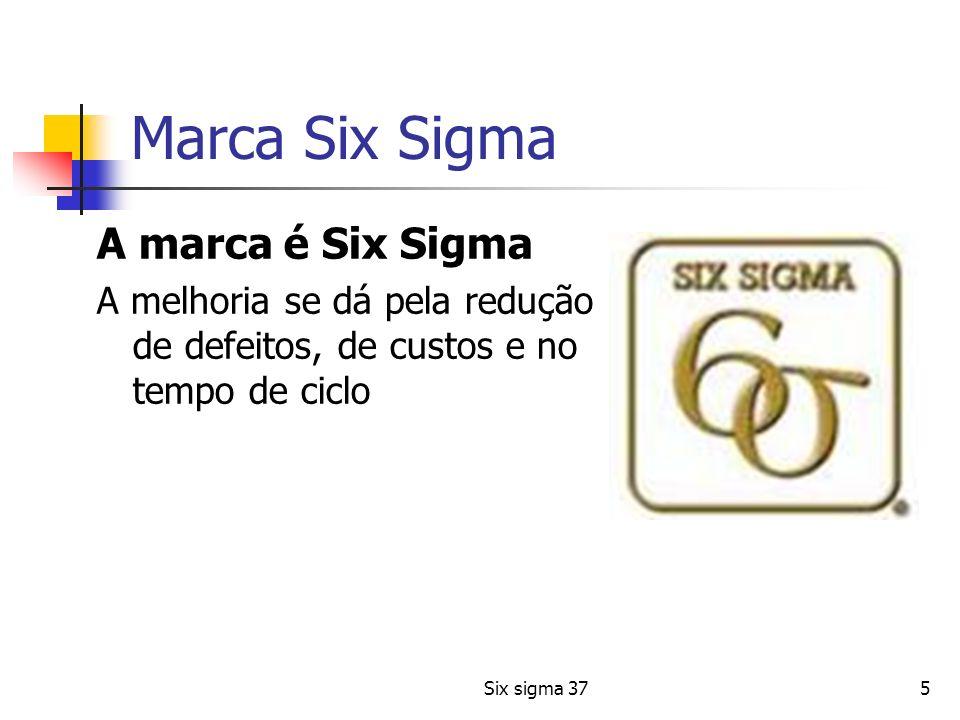 Six sigma 375 Marca Six Sigma A marca é Six Sigma A melhoria se dá pela redução de defeitos, de custos e no tempo de ciclo