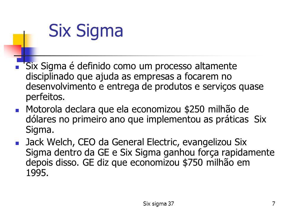 Six sigma 378 Six Sigma Six Sigma significa tecnicamente uma taxa de falha de 3,4 por milhão de oportunidades O termo significa muito mais do que a contagem de defeitos, abrangendo toda cultura de estratégias, instrumentos e métodos estatísticos para melhorar a qualidade ao cliente