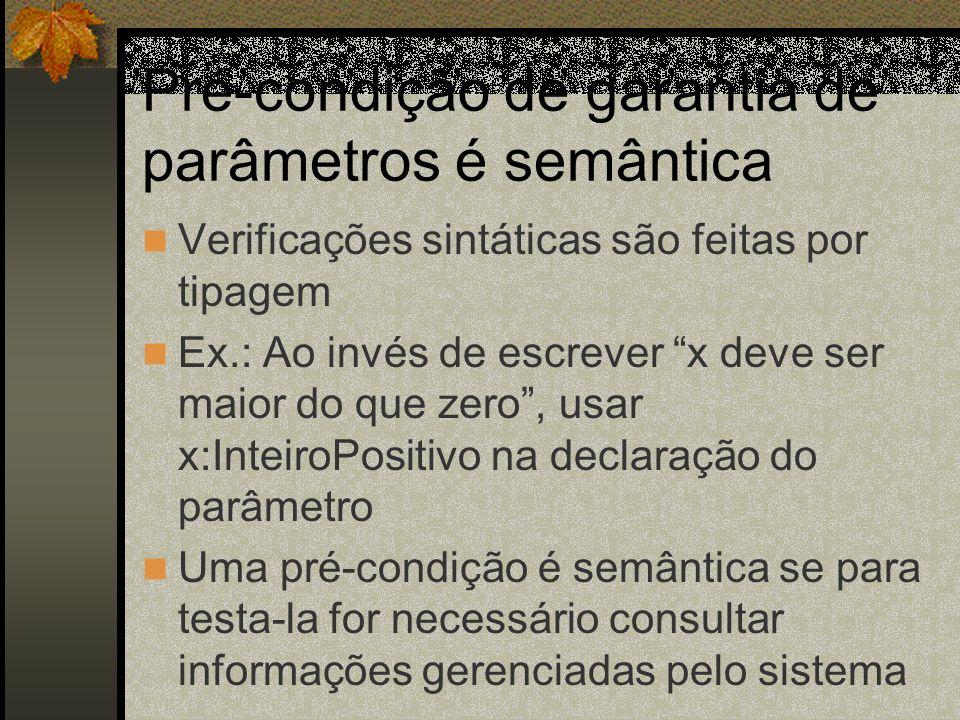 Pré-condição de garantia de parâmetros é semântica Verificações sintáticas são feitas por tipagem Ex.: Ao invés de escrever x deve ser maior do que ze