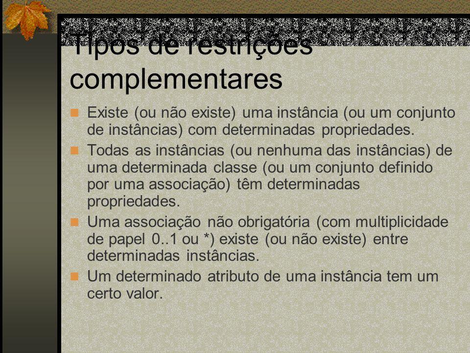 Tipos de restrições complementares Existe (ou não existe) uma instância (ou um conjunto de instâncias) com determinadas propriedades. Todas as instânc