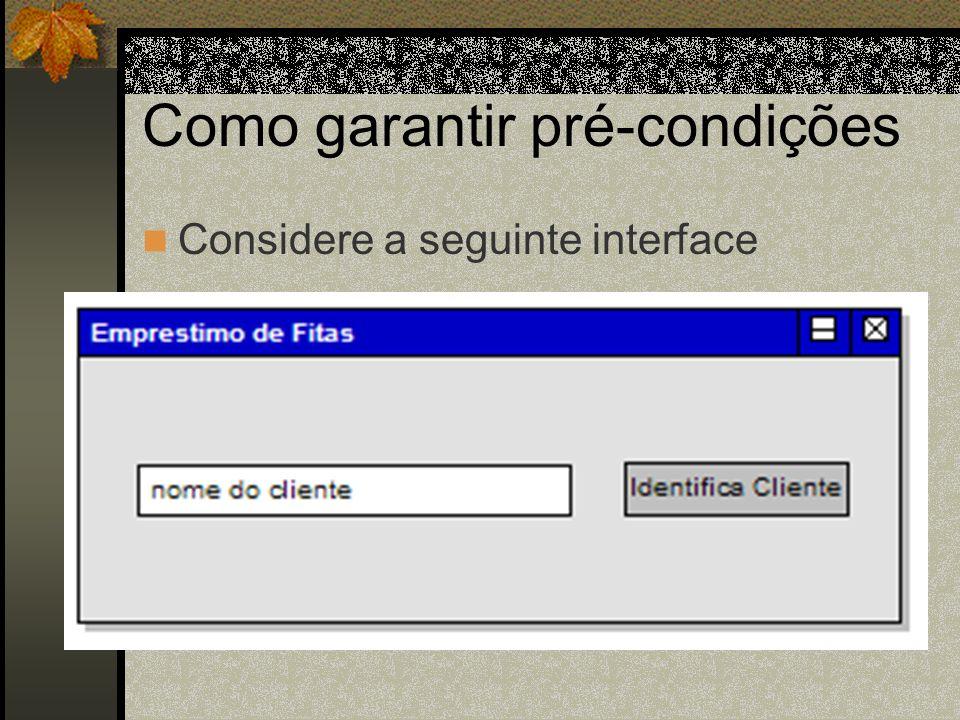 Como garantir pré-condições Considere a seguinte interface