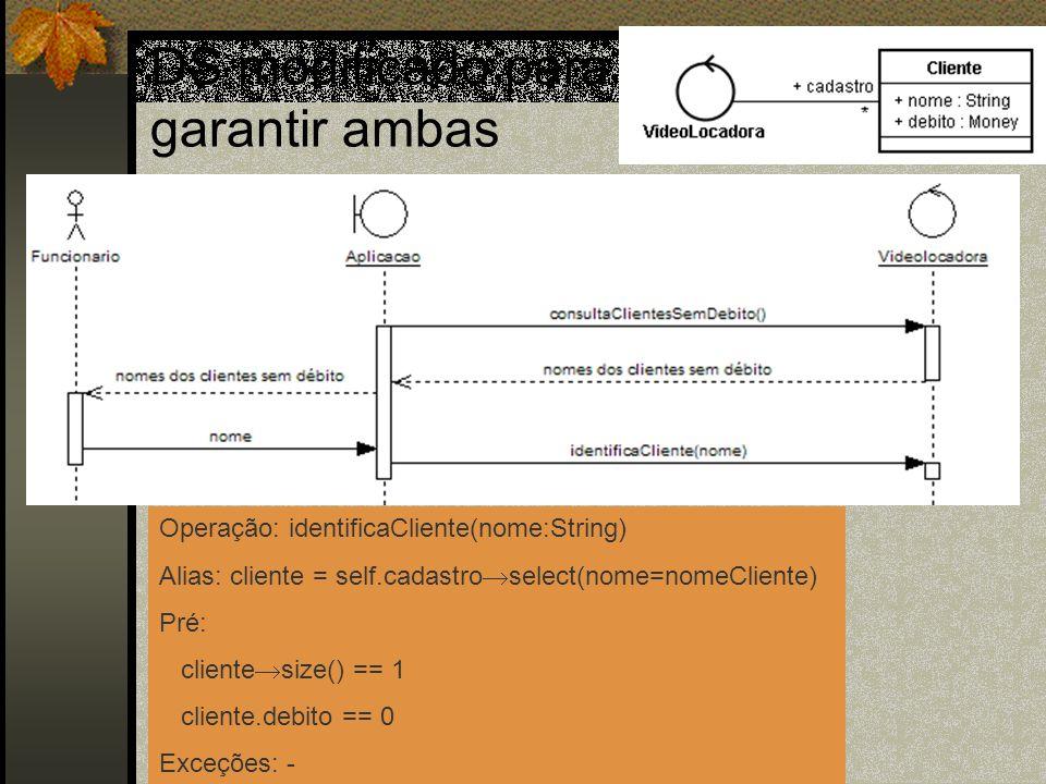 DS modificado para garantir ambas Operação: identificaCliente(nome:String) Alias: cliente = self.cadastro select(nome=nomeCliente) Pré: cliente size()