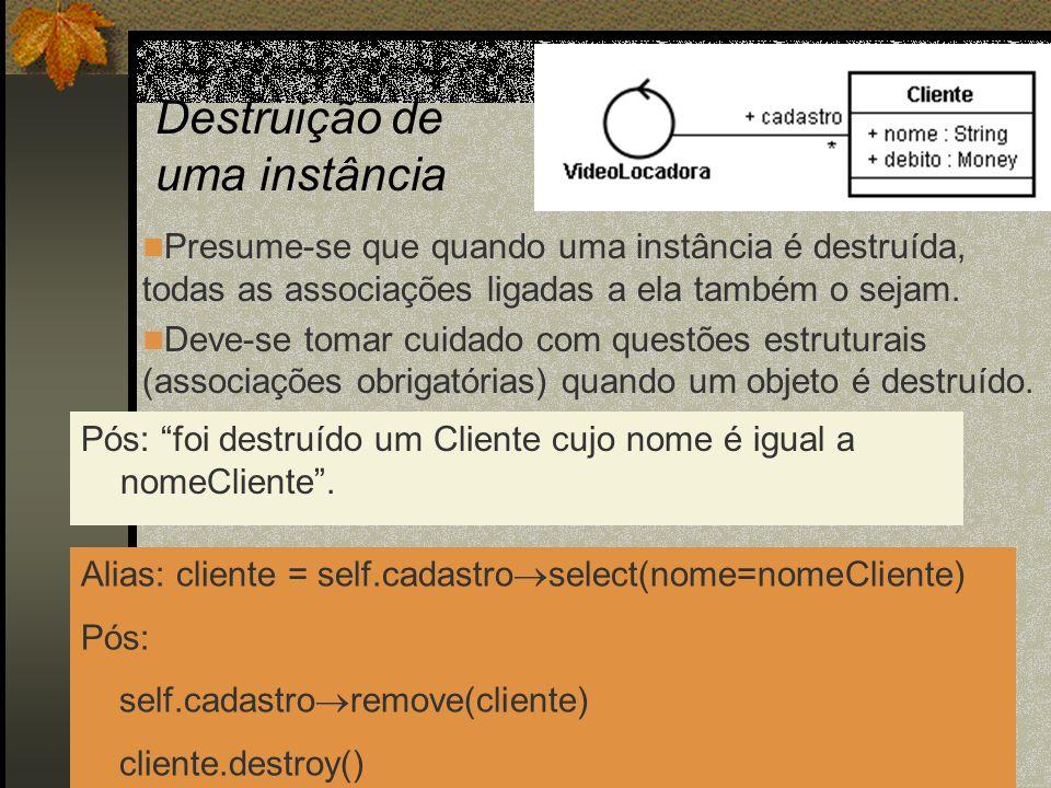 Destruição de uma instância Pós: foi destruído um Cliente cujo nome é igual a nomeCliente. Presume-se que quando uma instância é destruída, todas as a