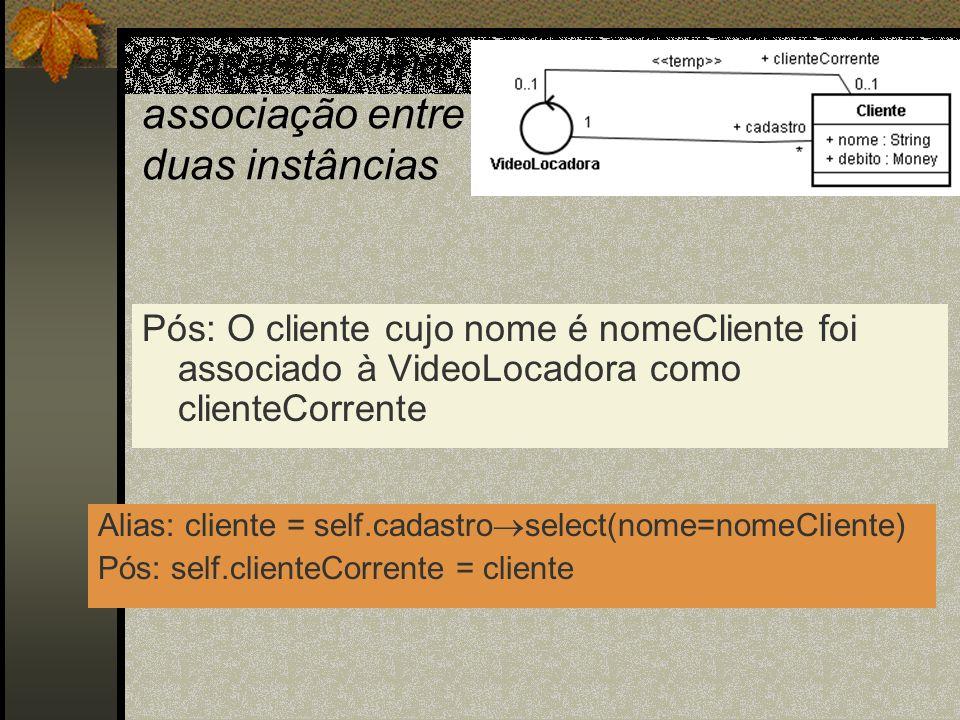 Criação de uma associação entre duas instâncias Pós: O cliente cujo nome é nomeCliente foi associado à VideoLocadora como clienteCorrente Alias: clien