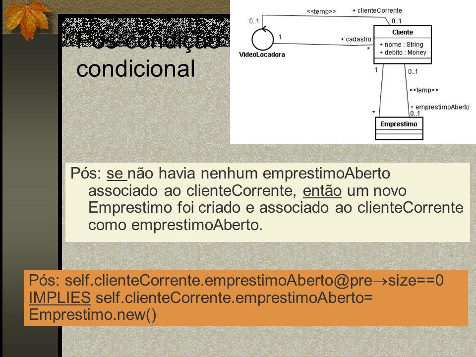 Pós-condição condicional Pós: se não havia nenhum emprestimoAberto associado ao clienteCorrente, então um novo Emprestimo foi criado e associado ao cl