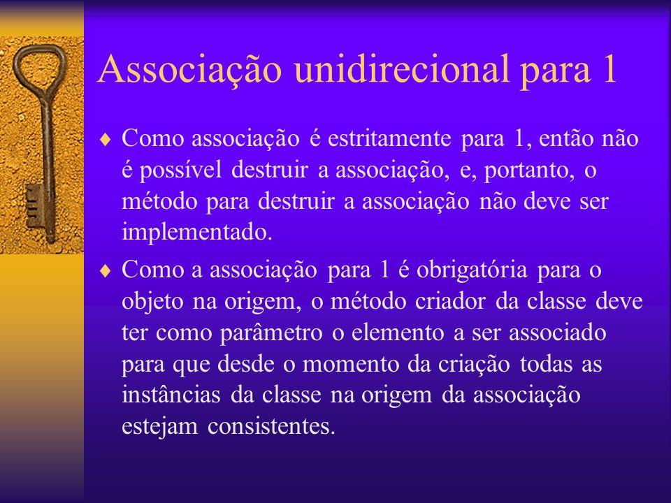 Associação unidirecional para 1 Como associação é estritamente para 1, então não é possível destruir a associação, e, portanto, o método para destruir a associação não deve ser implementado.
