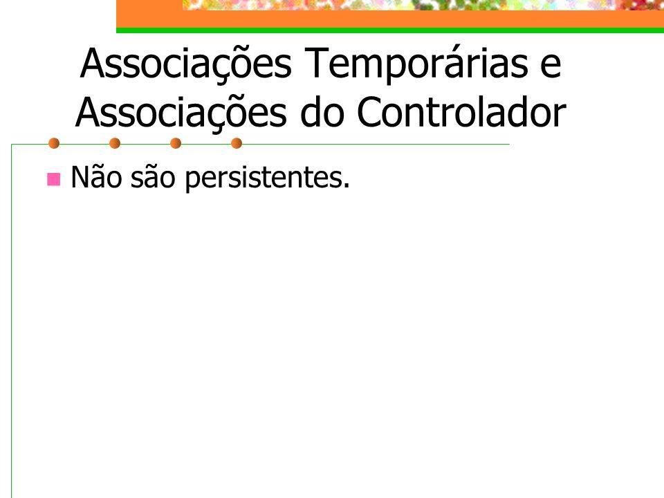 Associações Temporárias e Associações do Controlador Não são persistentes.