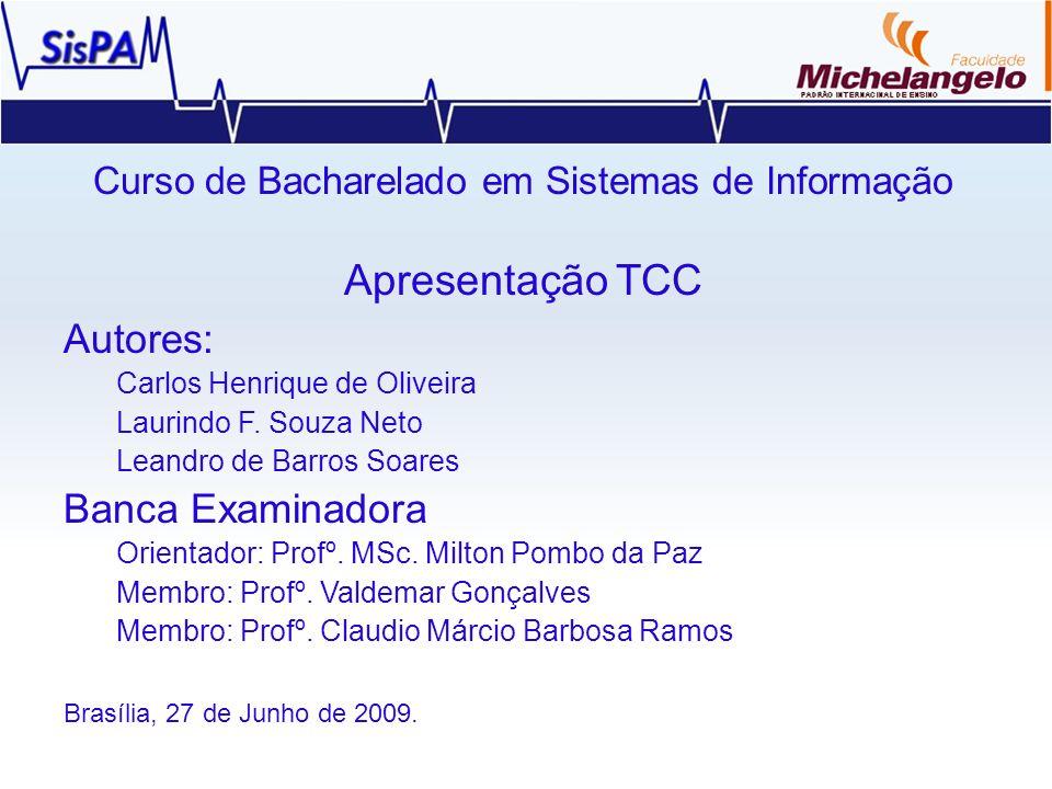 Curso de Bacharelado em Sistemas de Informação Apresentação TCC Autores: Carlos Henrique de Oliveira Laurindo F. Souza Neto Leandro de Barros Soares B
