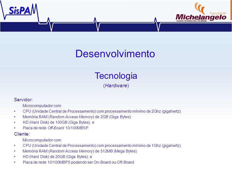 Desenvolvimento Tecnologia (Hardware) Servidor: Microcomputador com: CPU (Unidade Central de Processamento) com processamento mínimo de 2Ghz (gigahert