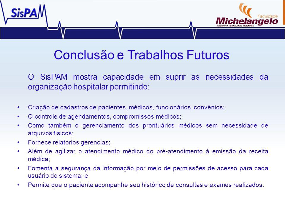 Conclusão e Trabalhos Futuros O SisPAM mostra capacidade em suprir as necessidades da organização hospitalar permitindo: Criação de cadastros de pacie