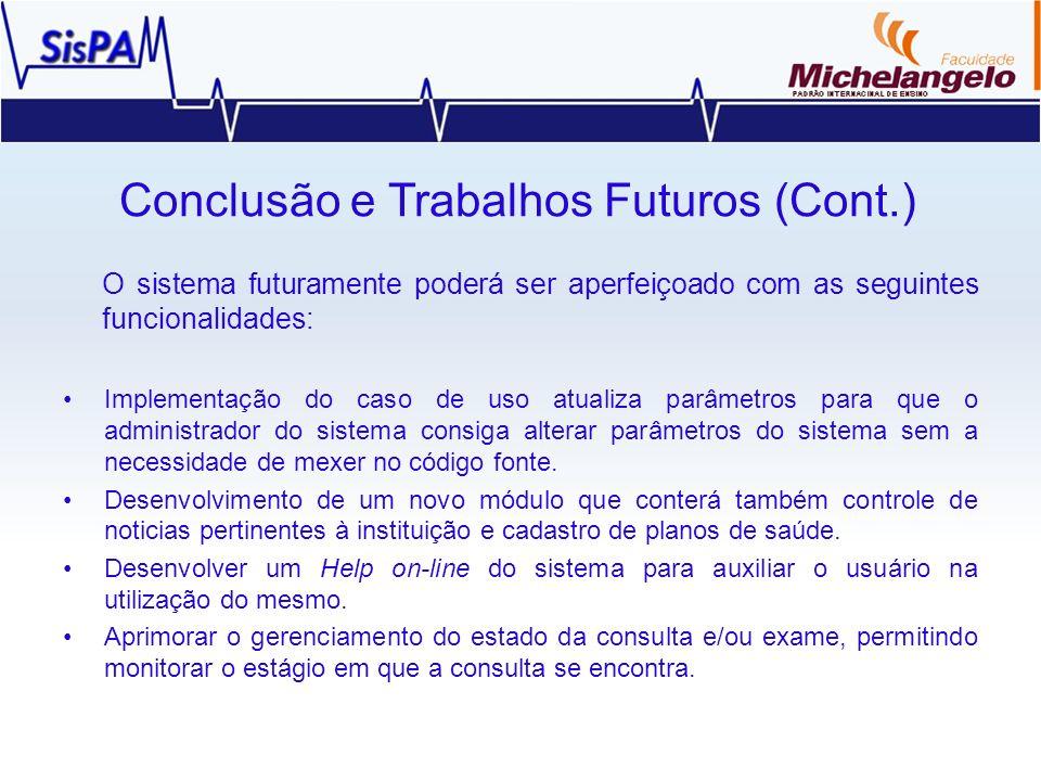 Conclusão e Trabalhos Futuros (Cont.) O sistema futuramente poderá ser aperfeiçoado com as seguintes funcionalidades: Implementação do caso de uso atu