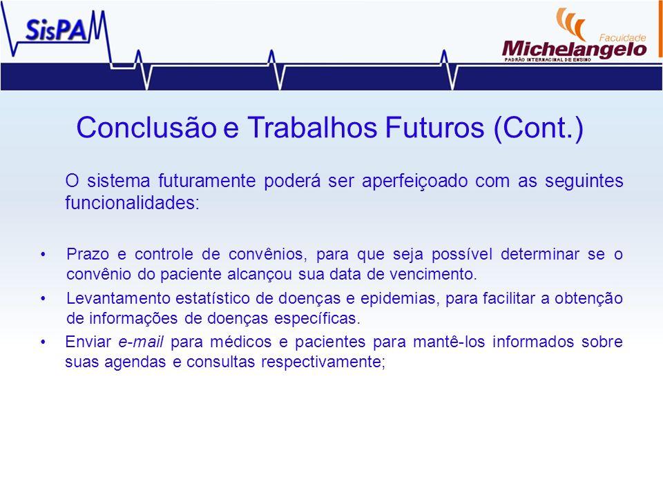 Conclusão e Trabalhos Futuros (Cont.) O sistema futuramente poderá ser aperfeiçoado com as seguintes funcionalidades: Prazo e controle de convênios, p