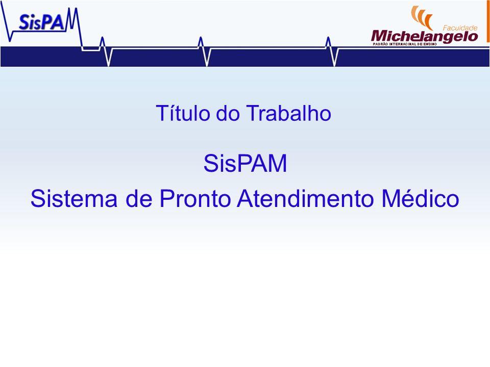 Título do Trabalho SisPAM Sistema de Pronto Atendimento Médico
