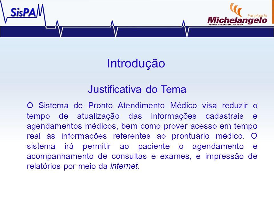 Introdução Justificativa do Tema O Sistema de Pronto Atendimento Médico visa reduzir o tempo de atualização das informações cadastrais e agendamentos